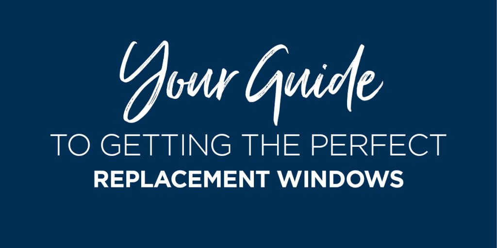 Your guide to getting the perfect replacement windows