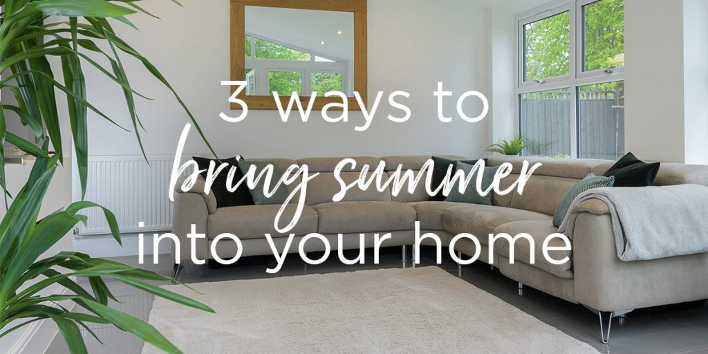 3 ways to bring summer into your home
