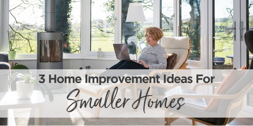 3 home improvement ideas for smaller homes